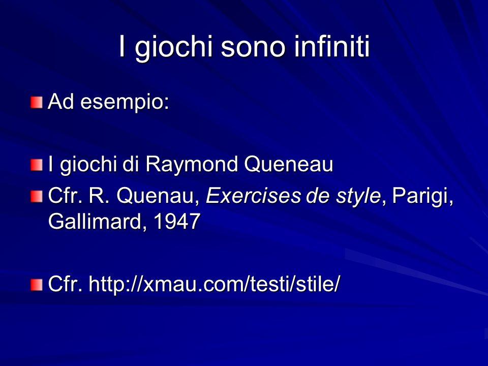 I giochi sono infiniti Ad esempio: I giochi di Raymond Queneau