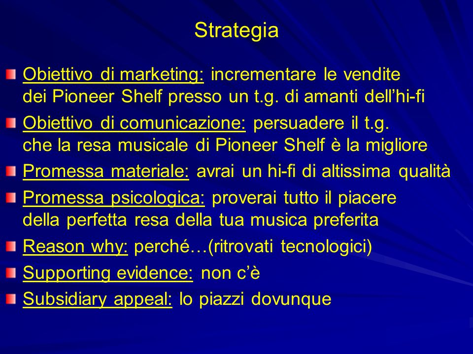 Strategia Obiettivo di marketing: incrementare le vendite dei Pioneer Shelf presso un t.g. di amanti dell'hi-fi.