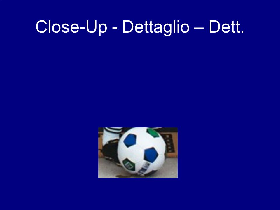 Close-Up - Dettaglio – Dett.
