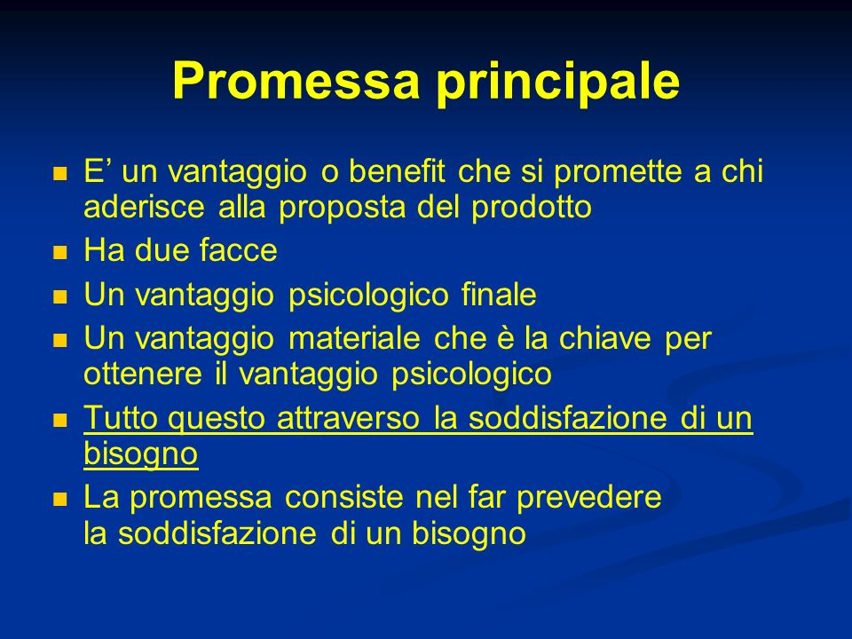 Promessa principale E' un vantaggio o benefit che si promette a chi aderisce alla proposta del prodotto.