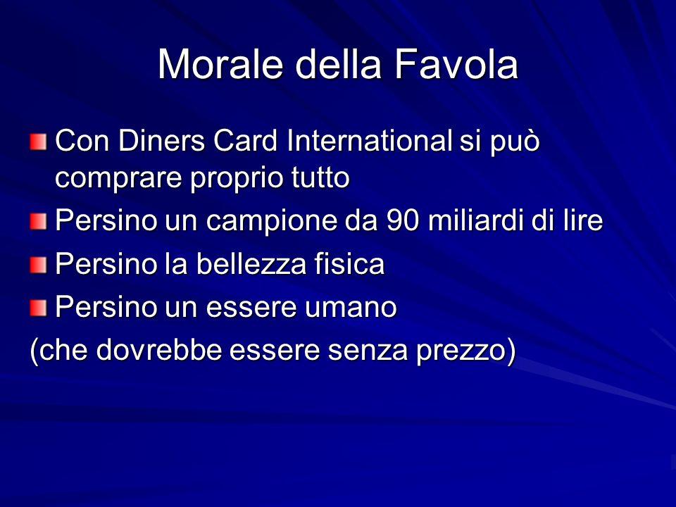 Morale della Favola Con Diners Card International si può comprare proprio tutto. Persino un campione da 90 miliardi di lire.