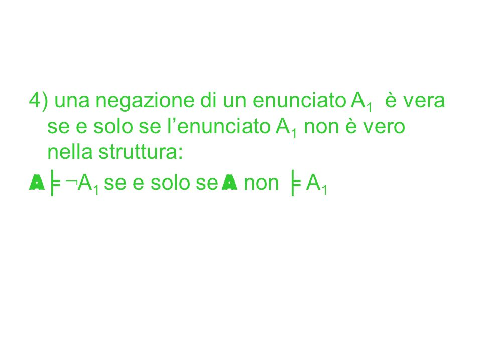 4) una negazione di un enunciato A1 è vera se e solo se l'enunciato A1 non è vero nella struttura: