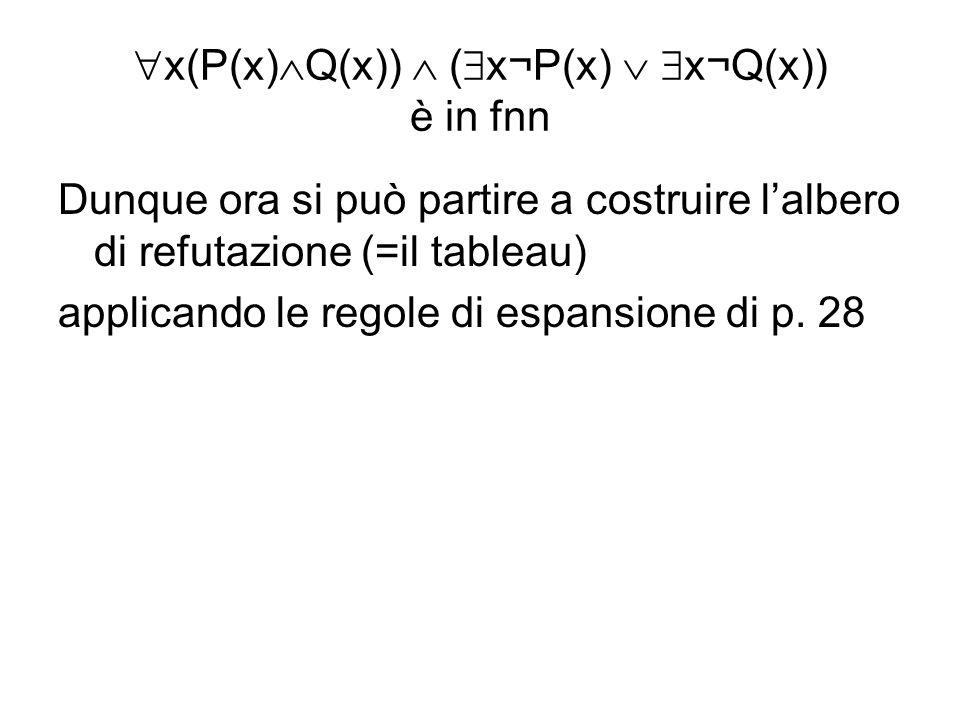 x(P(x)Q(x))  (x¬P(x)  x¬Q(x)) è in fnn