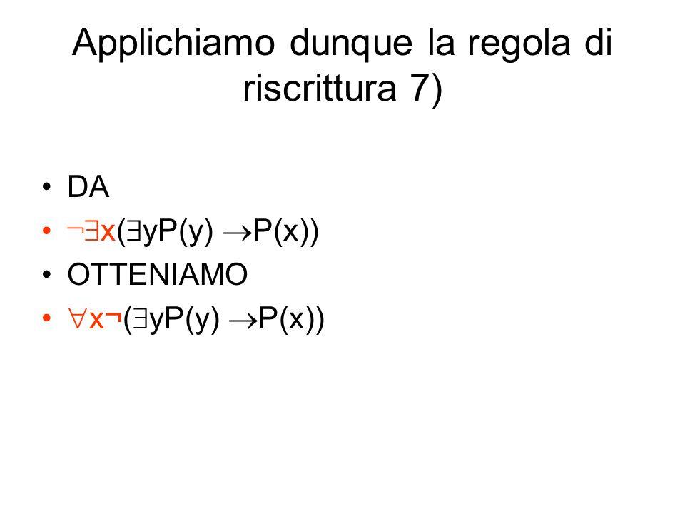 Applichiamo dunque la regola di riscrittura 7)