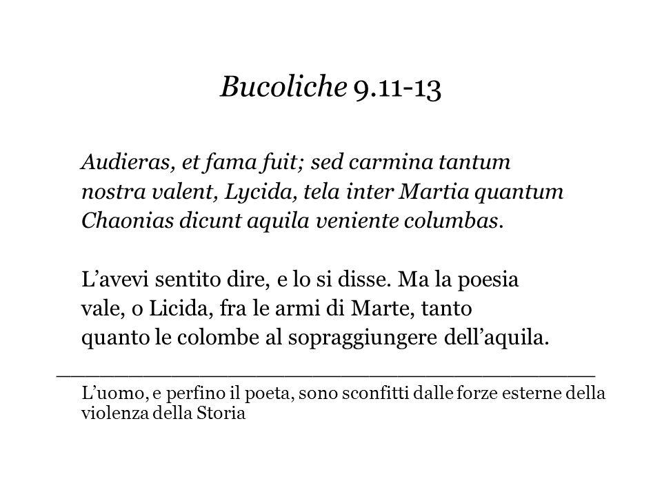 Bucoliche 9.11-13 Audieras, et fama fuit; sed carmina tantum