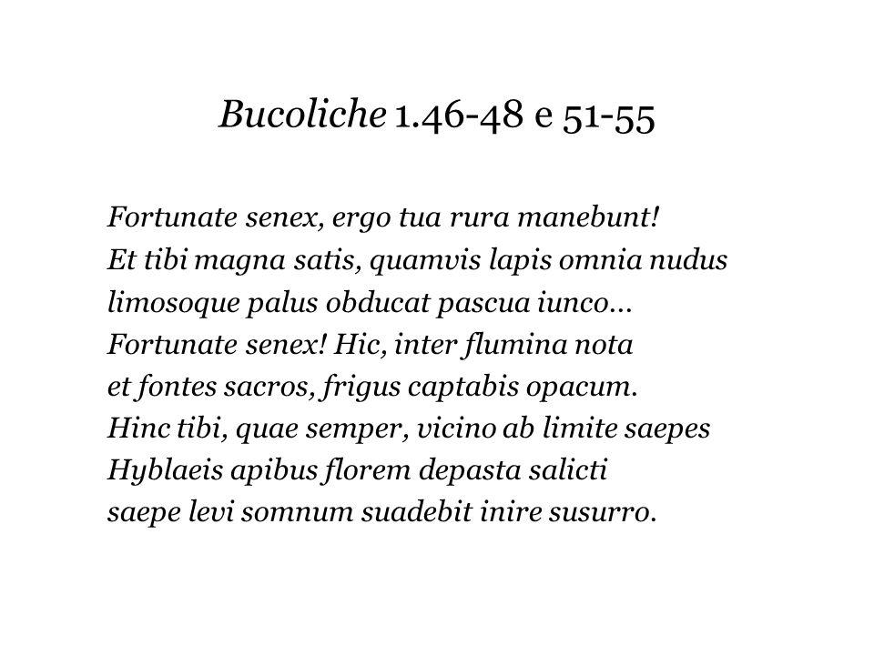 Bucoliche 1.46-48 e 51-55 Fortunate senex, ergo tua rura manebunt!