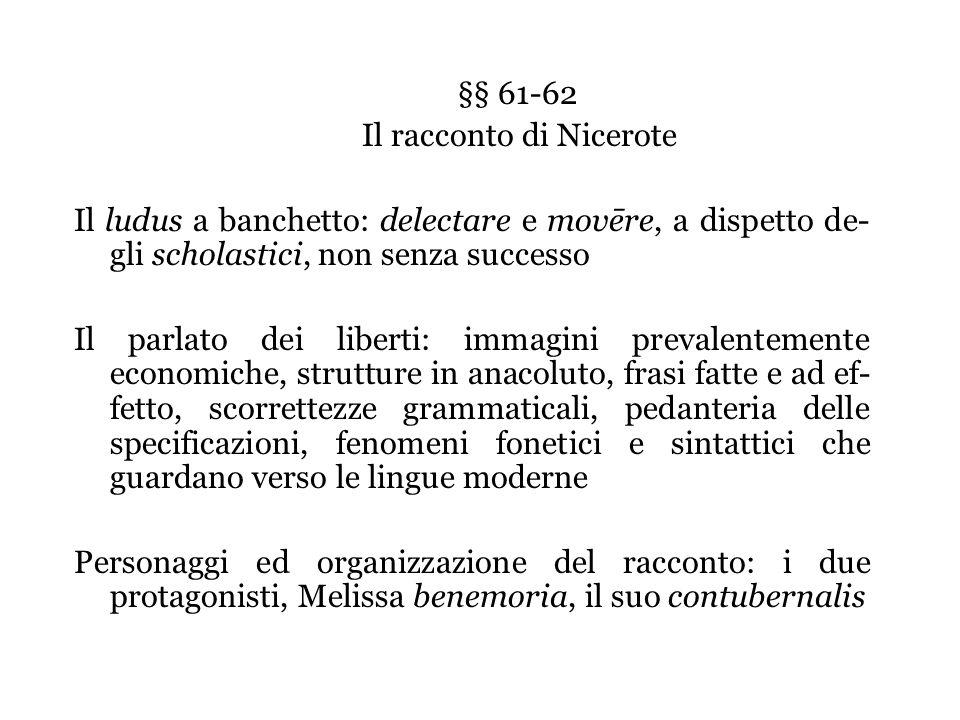 §§ 61-62 Il racconto di Nicerote. Il ludus a banchetto: delectare e movēre, a dispetto de-gli scholastici, non senza successo.