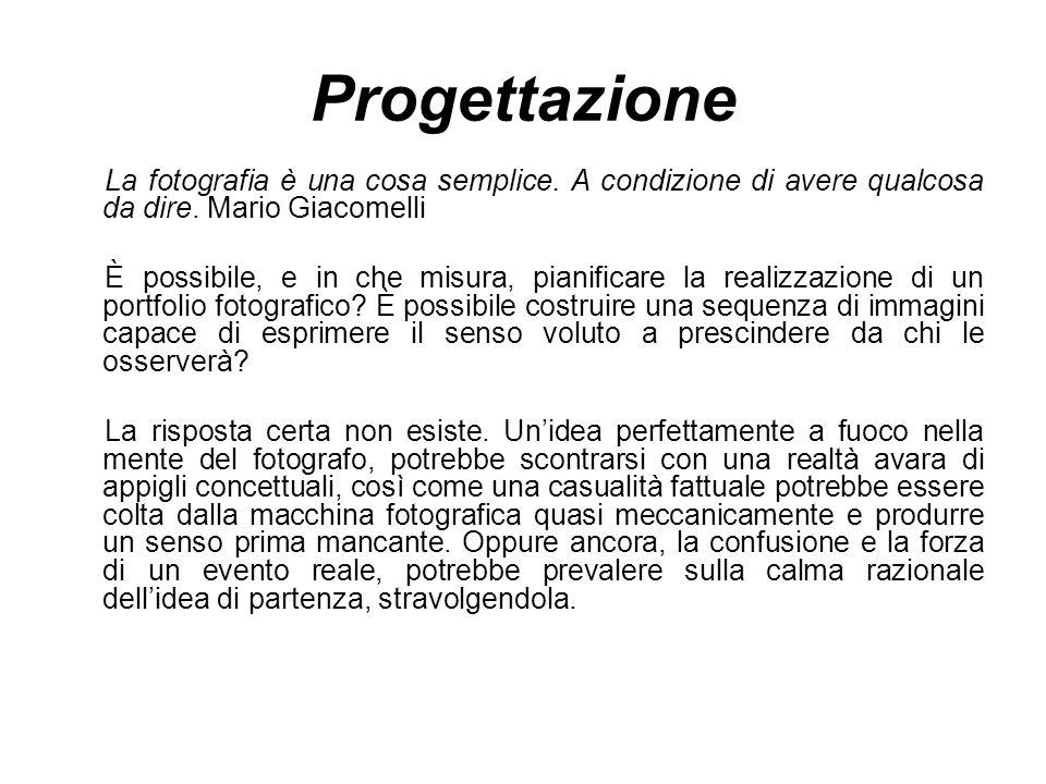 Progettazione La fotografia è una cosa semplice. A condizione di avere qualcosa da dire. Mario Giacomelli.