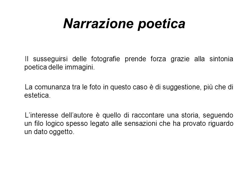 Narrazione poetica Il susseguirsi delle fotografie prende forza grazie alla sintonia poetica delle immagini.