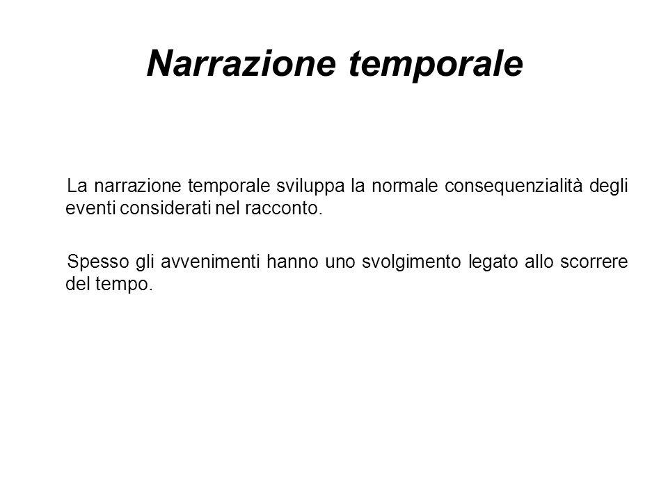 Narrazione temporale La narrazione temporale sviluppa la normale consequenzialità degli eventi considerati nel racconto.