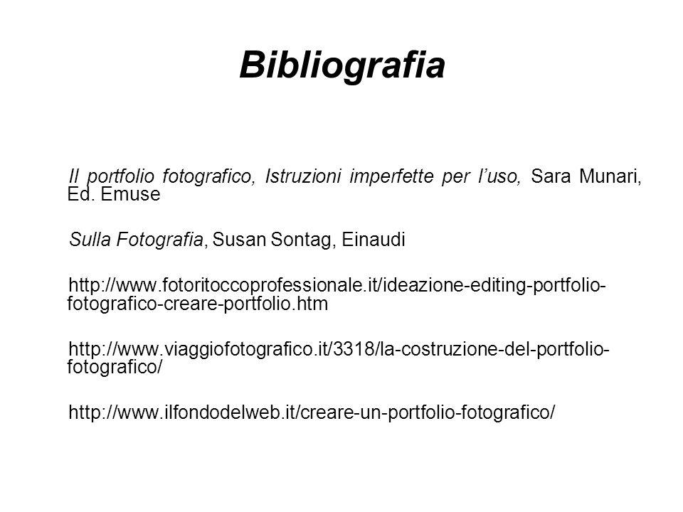 Bibliografia Il portfolio fotografico, Istruzioni imperfette per l'uso, Sara Munari, Ed. Emuse. Sulla Fotografia, Susan Sontag, Einaudi.