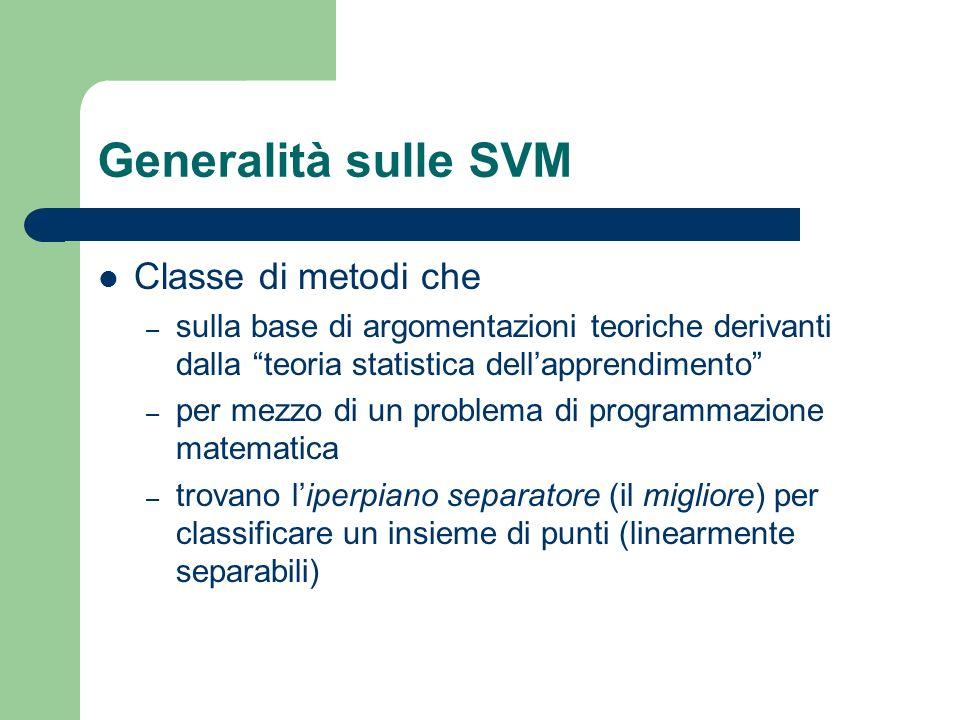 Generalità sulle SVM Classe di metodi che