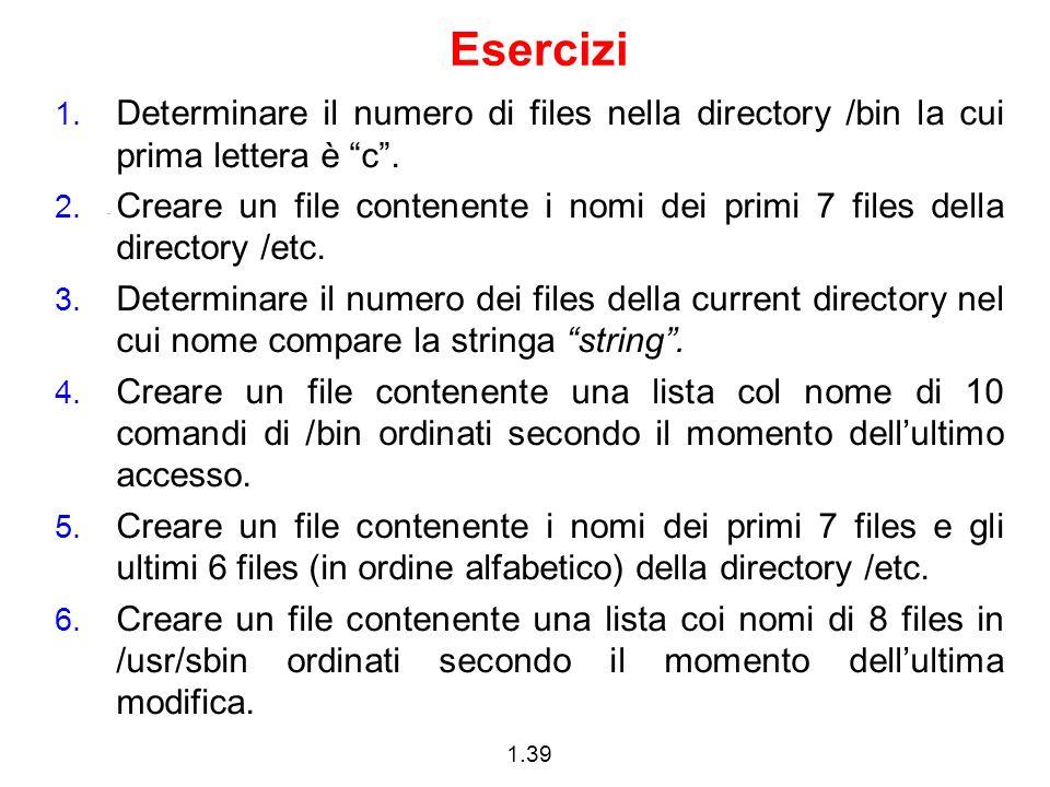 EserciziDeterminare il numero di files nella directory /bin la cui prima lettera è c .