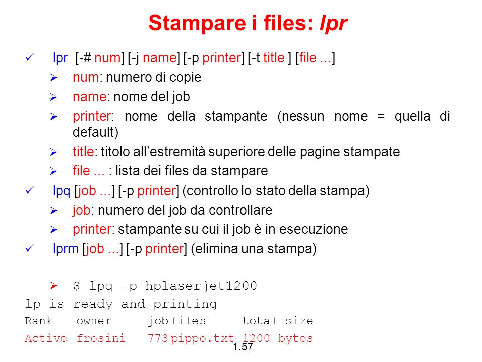 Stampare i files: lpr lpr [-# num] [-j name] [-p printer] [-t title ] [file ...] num: numero di copie.