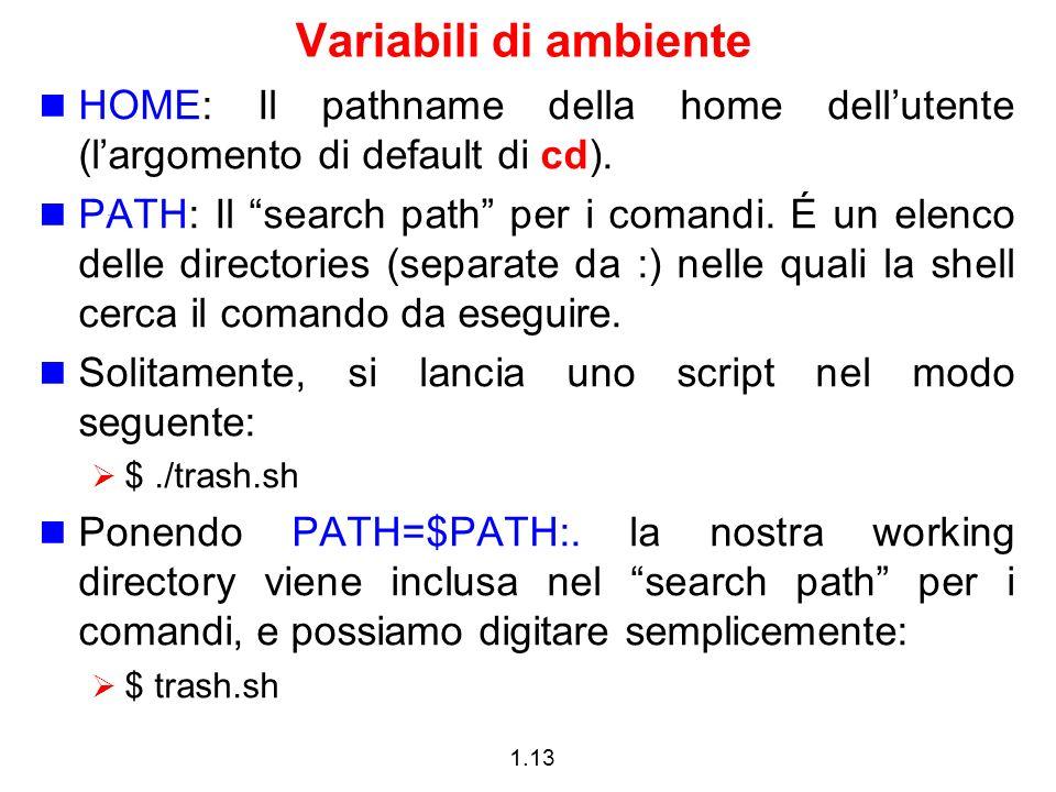 Variabili di ambiente HOME: Il pathname della home dell'utente (l'argomento di default di cd).
