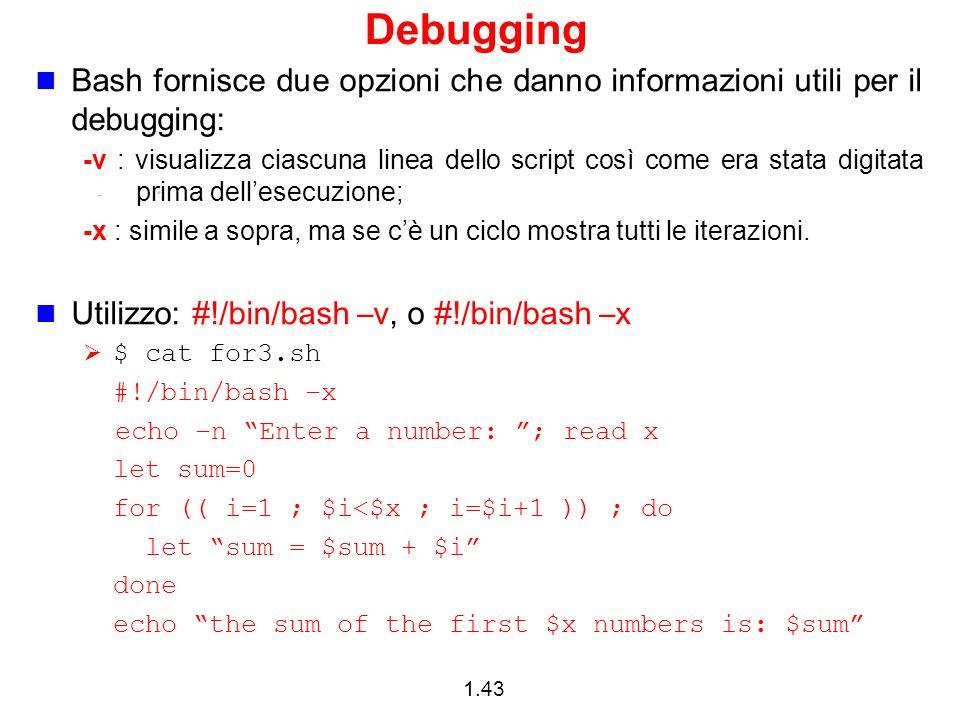 Debugging Bash fornisce due opzioni che danno informazioni utili per il debugging: