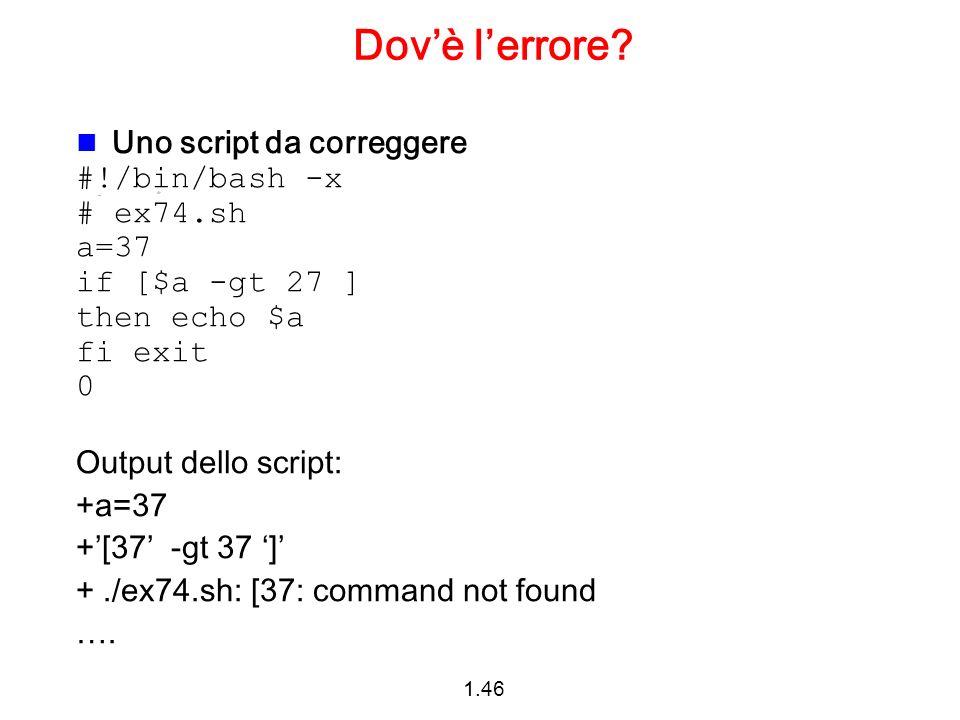 Dov'è l'errore Uno script da correggere #!/bin/bash -x # ex74.sh a=37