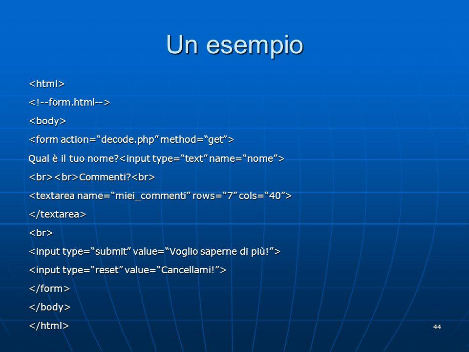 Un esempio <html> <!--form.html--> <body>