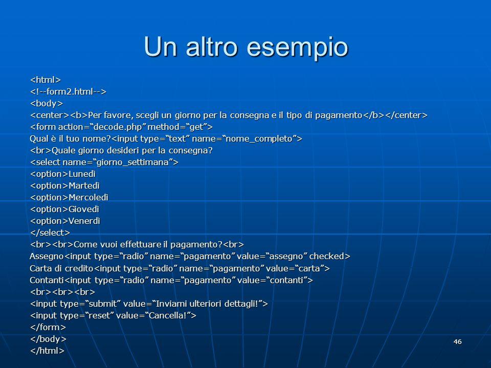 Un altro esempio <html> <!--form2.html--> <body>