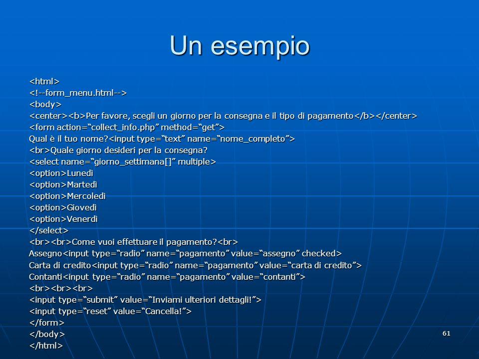 Un esempio <html> <!--form_menu.html--> <body>