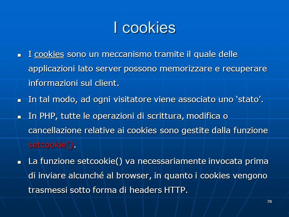 I cookies I cookies sono un meccanismo tramite il quale delle applicazioni lato server possono memorizzare e recuperare informazioni sul client.