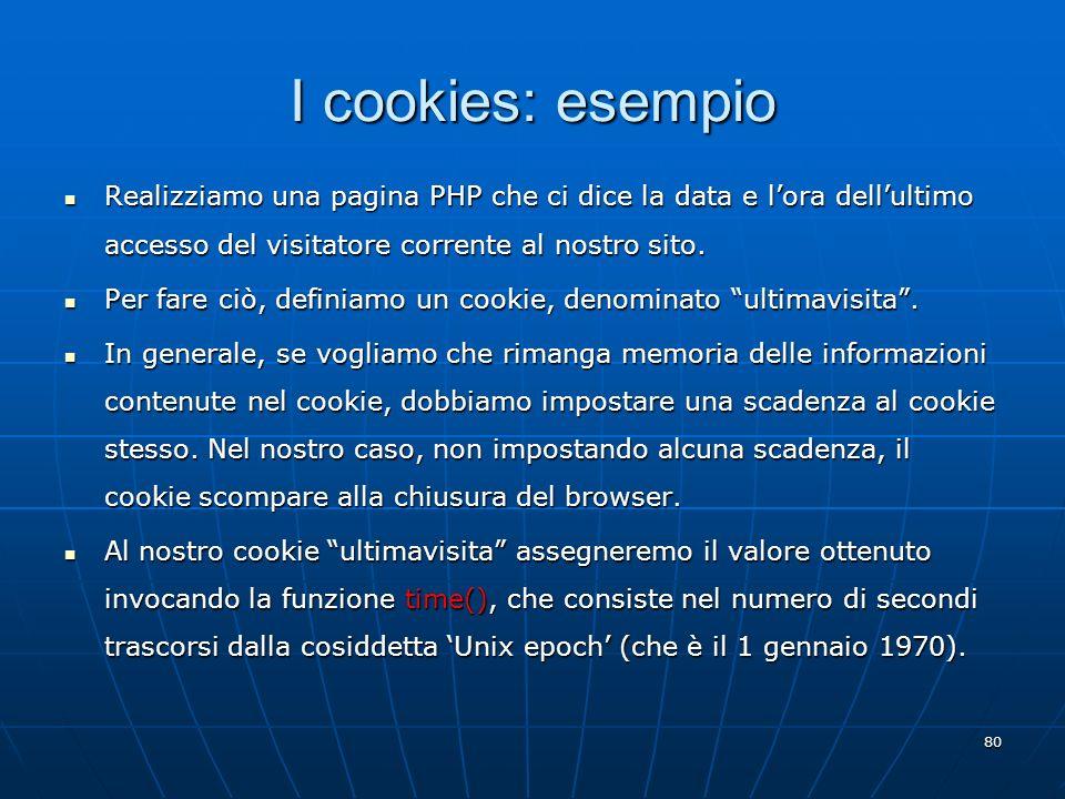I cookies: esempio Realizziamo una pagina PHP che ci dice la data e l'ora dell'ultimo accesso del visitatore corrente al nostro sito.