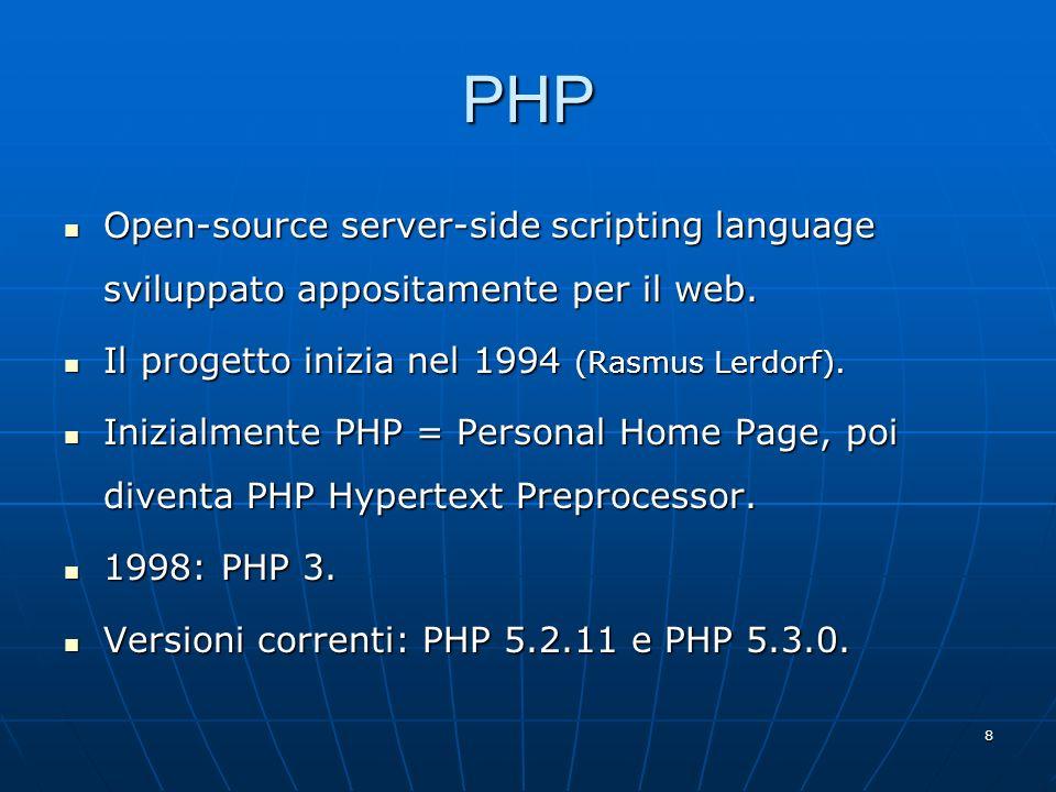 PHP Open-source server-side scripting language sviluppato appositamente per il web. Il progetto inizia nel 1994 (Rasmus Lerdorf).