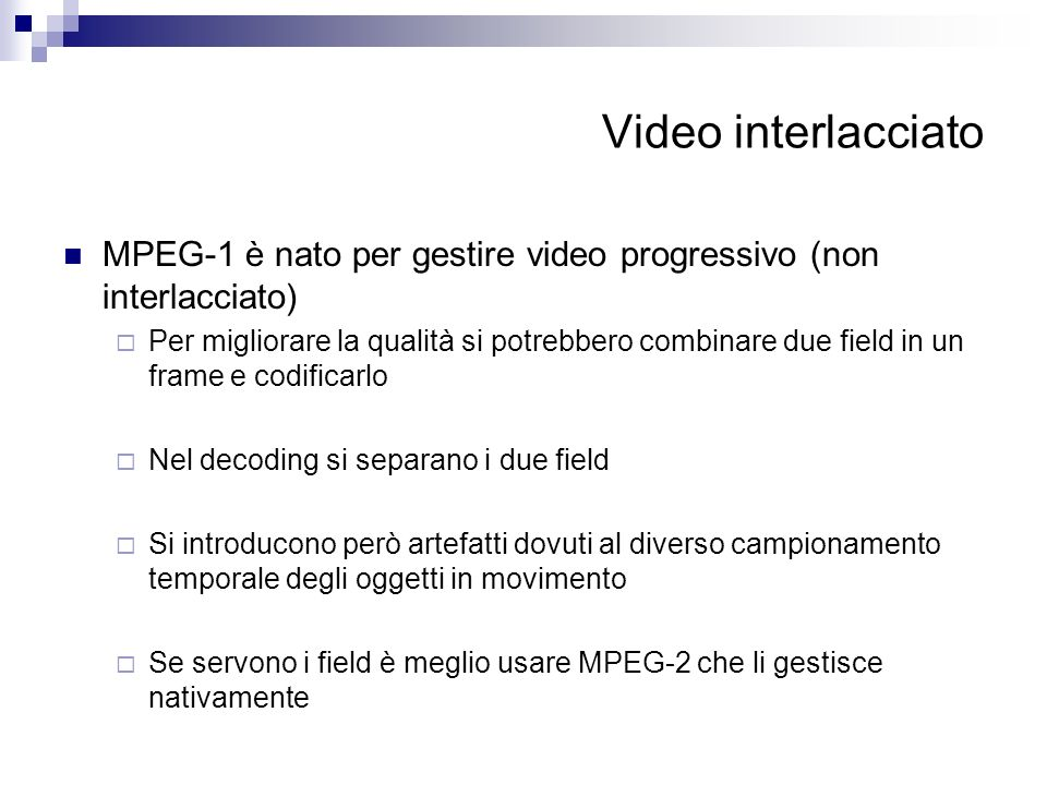 Video interlacciato MPEG-1 è nato per gestire video progressivo (non interlacciato)