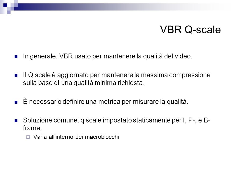VBR Q-scale In generale: VBR usato per mantenere la qualità del video.