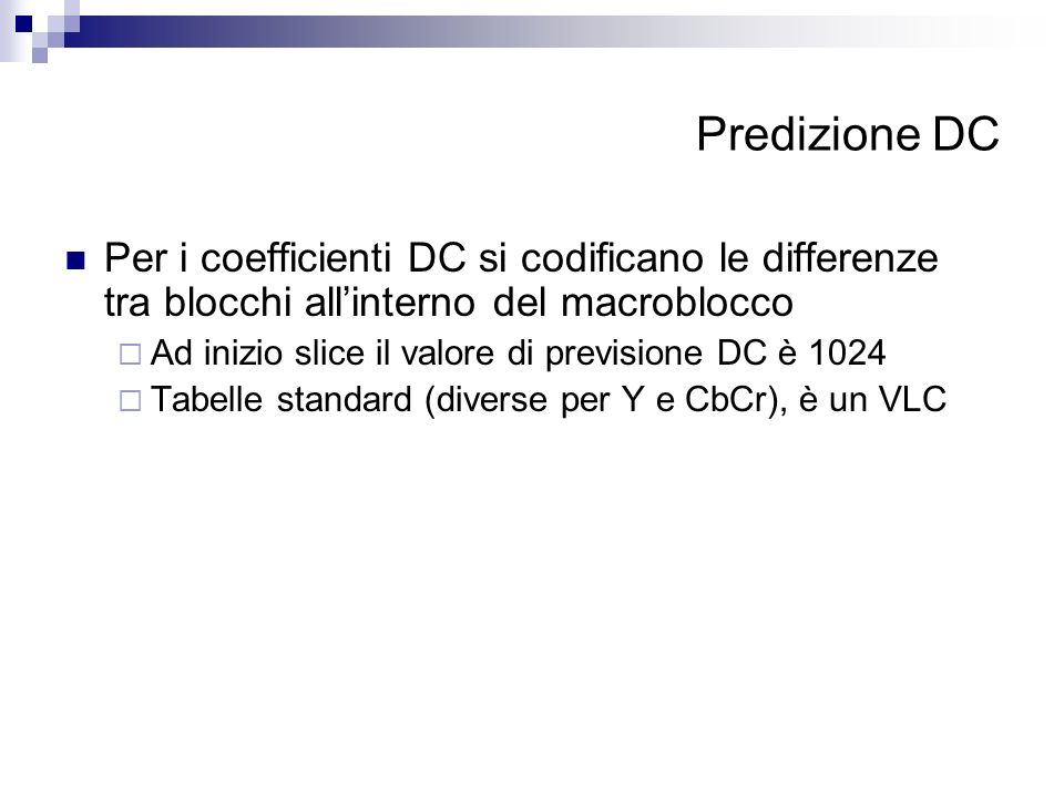 Predizione DC Per i coefficienti DC si codificano le differenze tra blocchi all'interno del macroblocco.