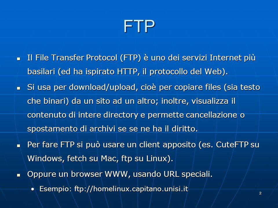 FTP Il File Transfer Protocol (FTP) è uno dei servizi Internet più basilari (ed ha ispirato HTTP, il protocollo del Web).