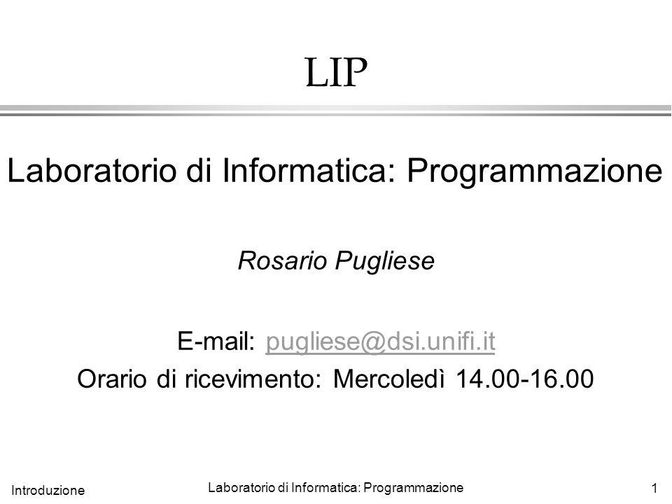 LIP Laboratorio di Informatica: Programmazione Rosario Pugliese