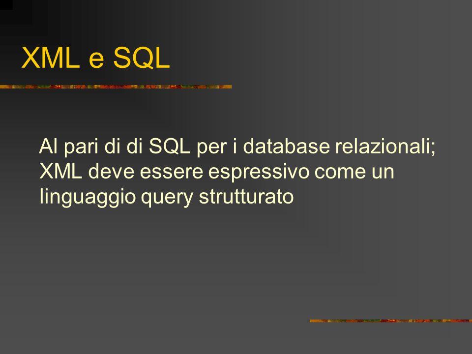 XML e SQL Al pari di di SQL per i database relazionali; XML deve essere espressivo come un linguaggio query strutturato.