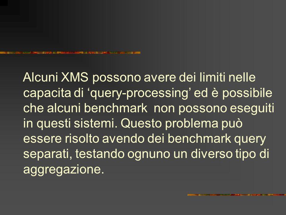 Alcuni XMS possono avere dei limiti nelle capacita di 'query-processing' ed è possibile che alcuni benchmark non possono eseguiti in questi sistemi.