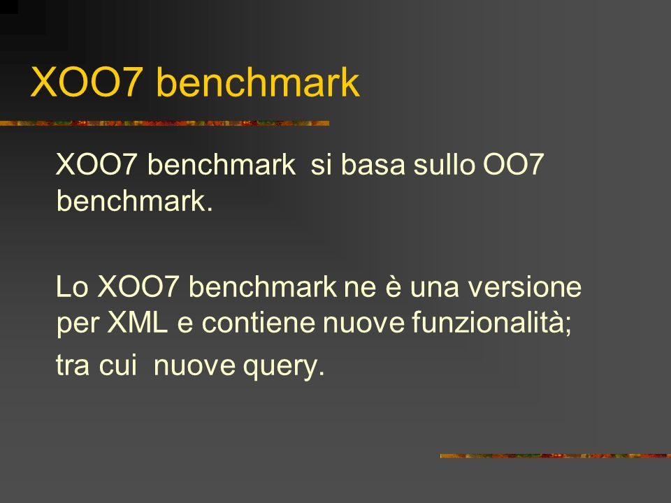 XOO7 benchmark XOO7 benchmark si basa sullo OO7 benchmark.