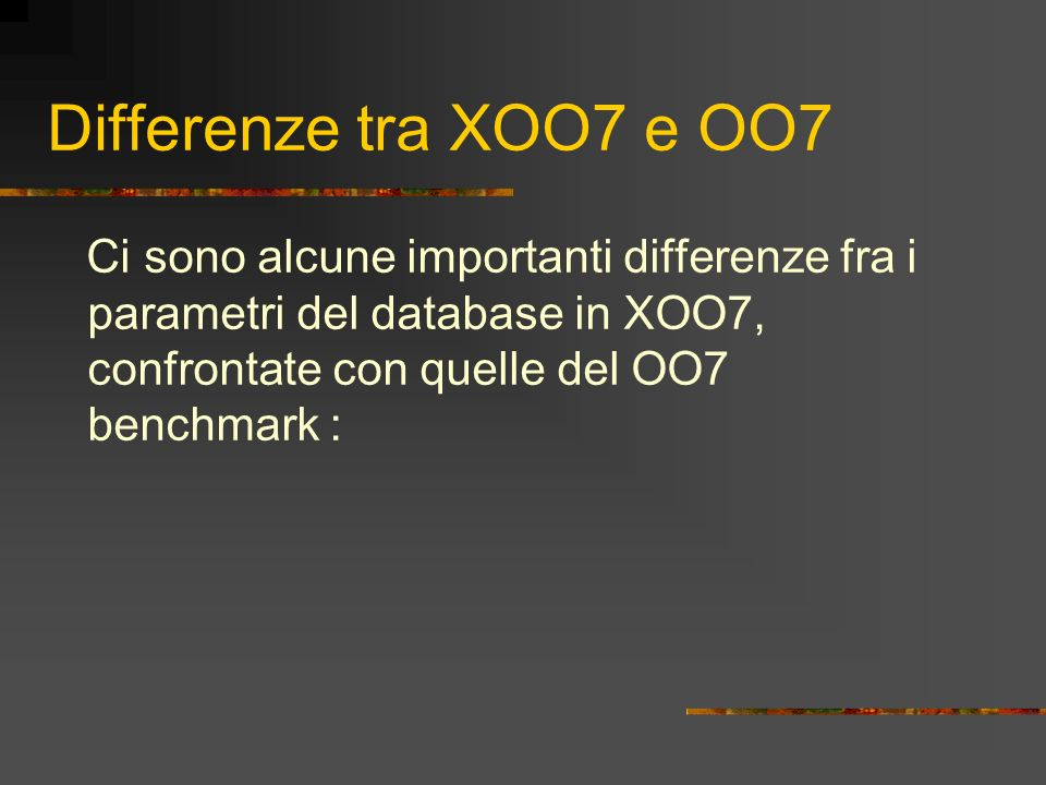 Differenze tra XOO7 e OO7 Ci sono alcune importanti differenze fra i parametri del database in XOO7, confrontate con quelle del OO7 benchmark :
