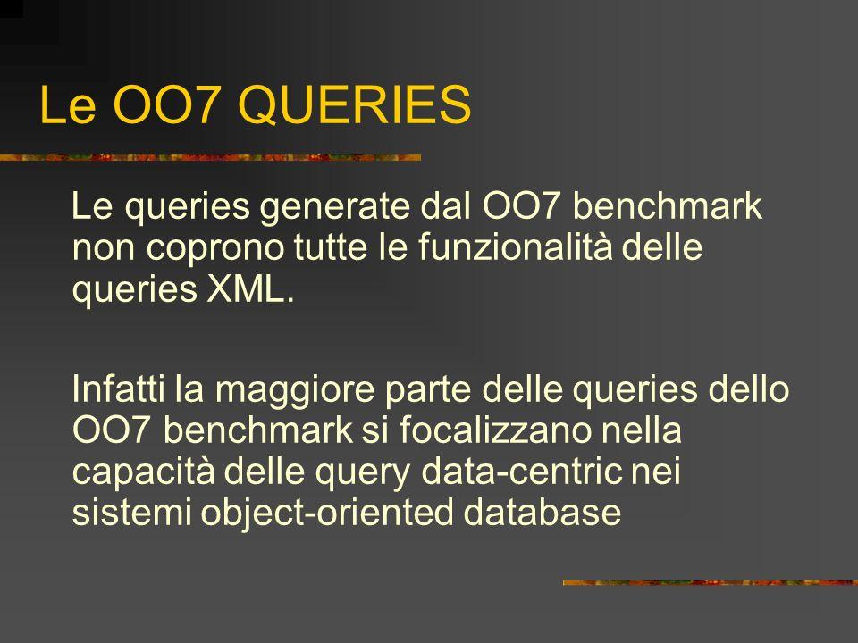 Le OO7 QUERIES Le queries generate dal OO7 benchmark non coprono tutte le funzionalità delle queries XML.