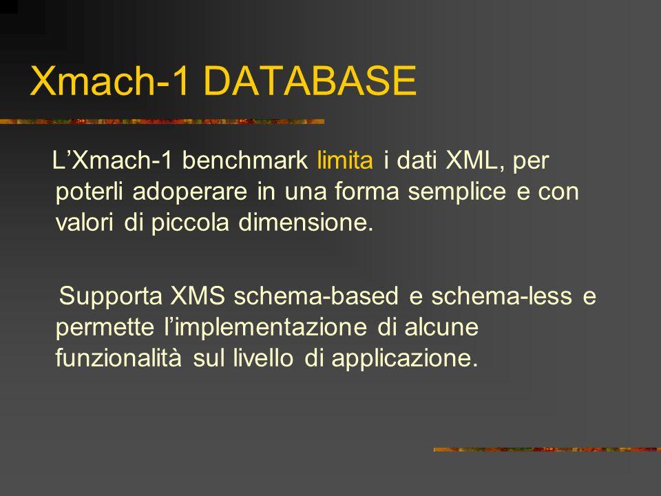 Xmach-1 DATABASE L'Xmach-1 benchmark limita i dati XML, per poterli adoperare in una forma semplice e con valori di piccola dimensione.