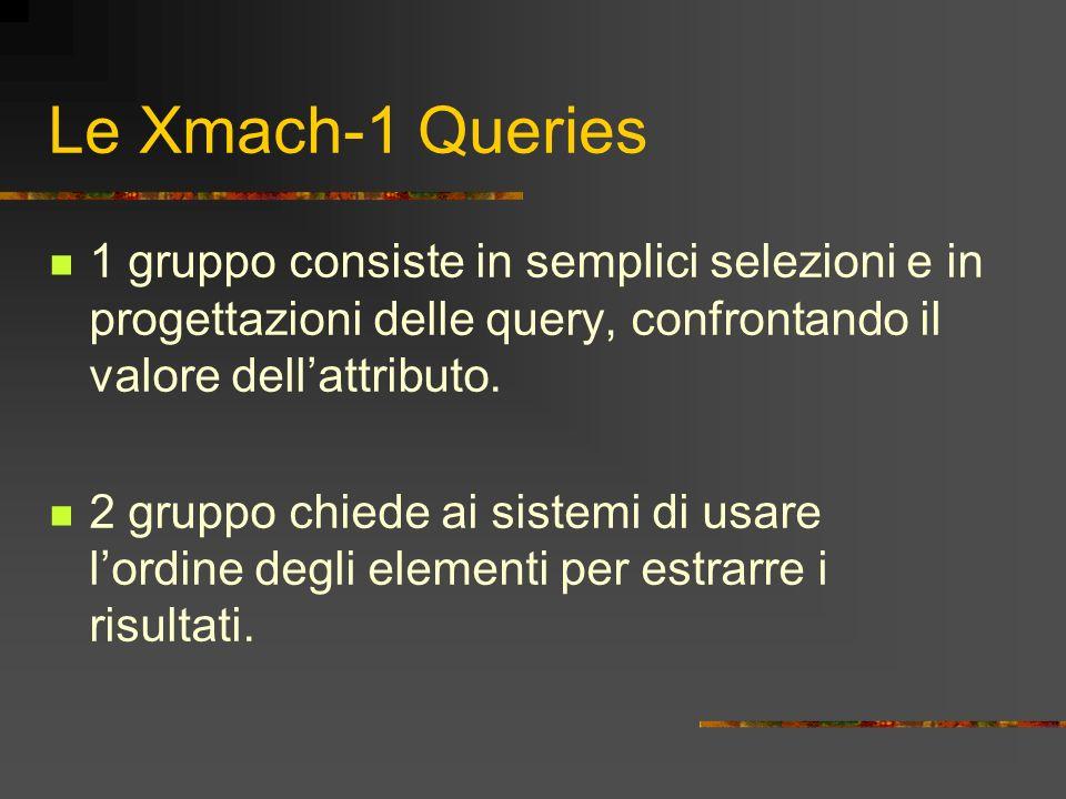 Le Xmach-1 Queries 1 gruppo consiste in semplici selezioni e in progettazioni delle query, confrontando il valore dell'attributo.
