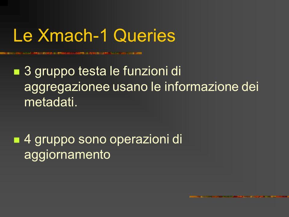 Le Xmach-1 Queries 3 gruppo testa le funzioni di aggregazionee usano le informazione dei metadati.
