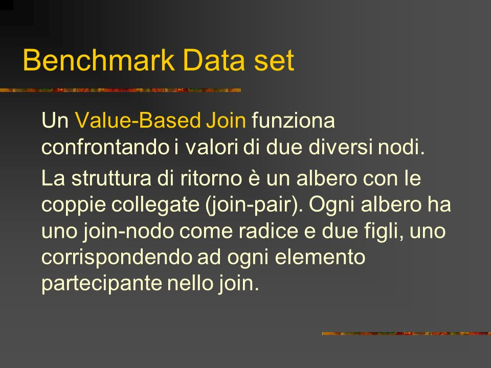 Benchmark Data set Un Value-Based Join funziona confrontando i valori di due diversi nodi.