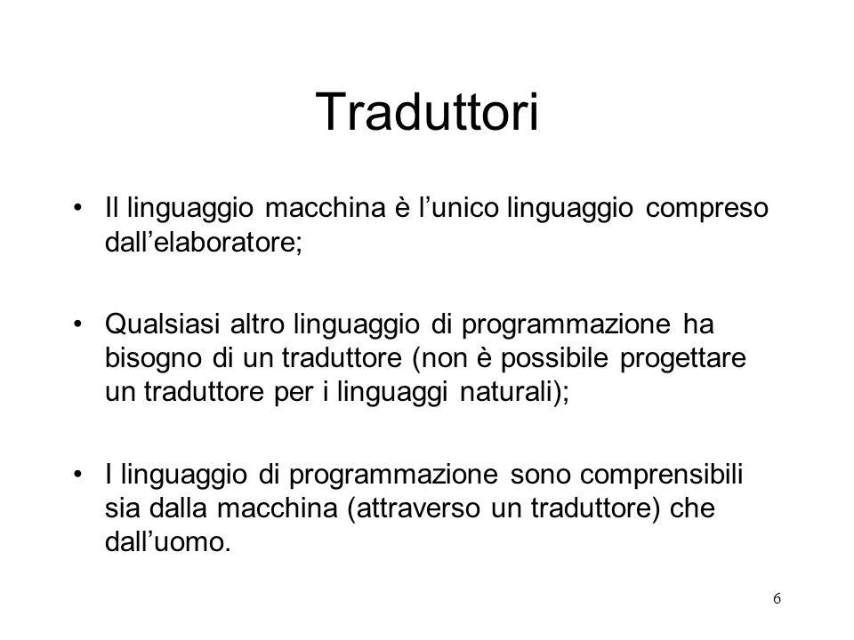 Traduttori Il linguaggio macchina è l'unico linguaggio compreso dall'elaboratore;