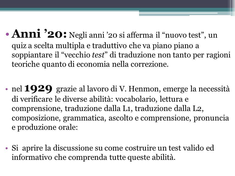 Anni '20: Negli anni '20 si afferma il nuovo test , un quiz a scelta multipla e traduttivo che va piano piano a soppiantare il vecchio test di traduzione non tanto per ragioni teoriche quanto di economia nella correzione.