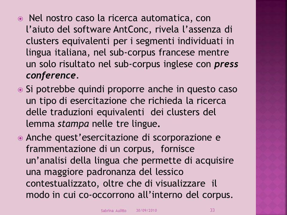 Nel nostro caso la ricerca automatica, con l'aiuto del software AntConc, rivela l'assenza di clusters equivalenti per i segmenti individuati in lingua italiana, nel sub-corpus francese mentre un solo risultato nel sub-corpus inglese con press conference.