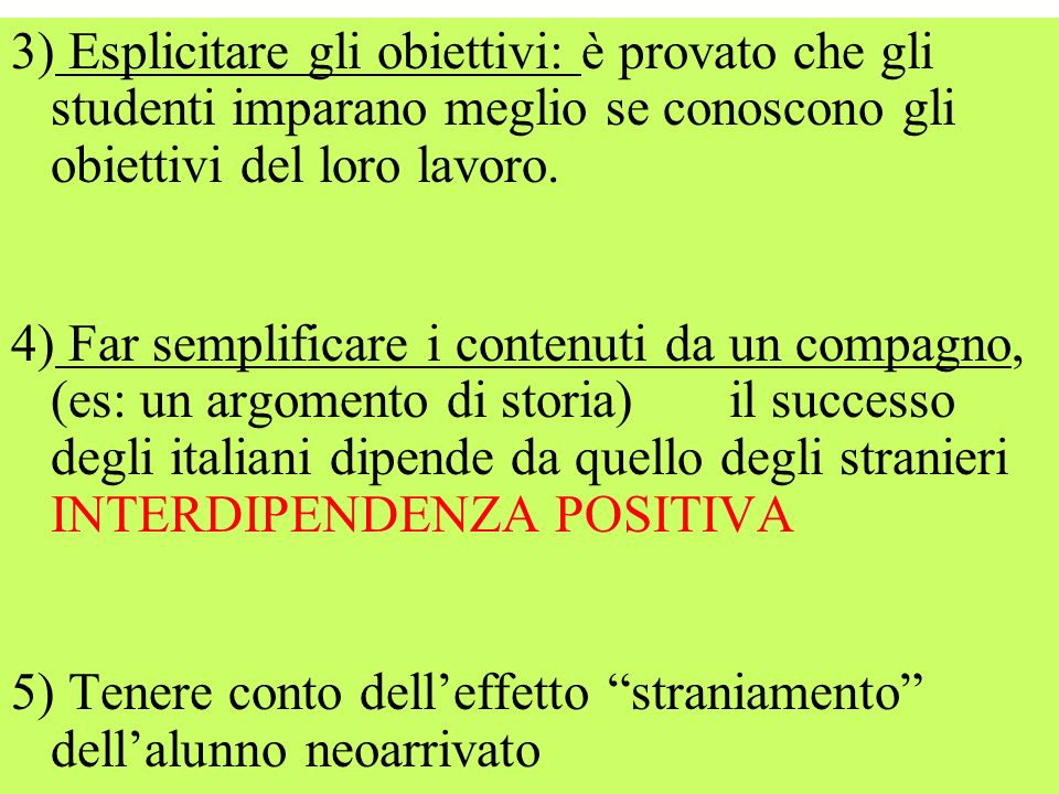3) Esplicitare gli obiettivi: è provato che gli studenti imparano meglio se conoscono gli obiettivi del loro lavoro.