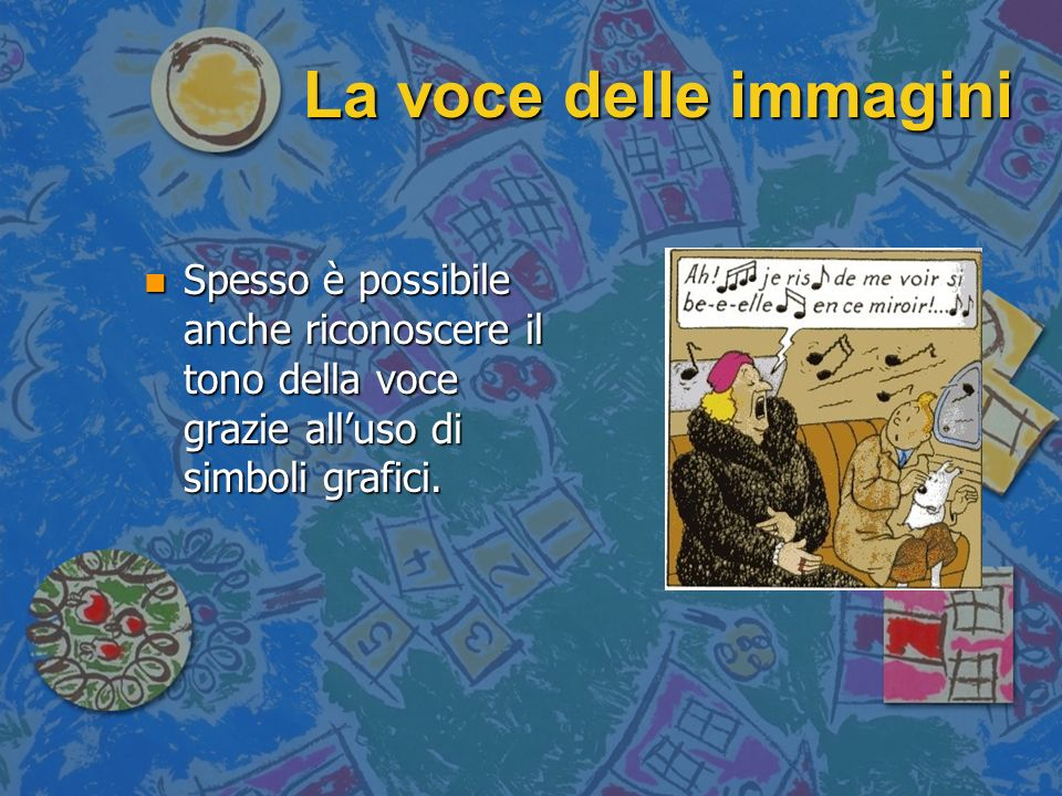 La voce delle immagini Spesso è possibile anche riconoscere il tono della voce grazie all'uso di simboli grafici.