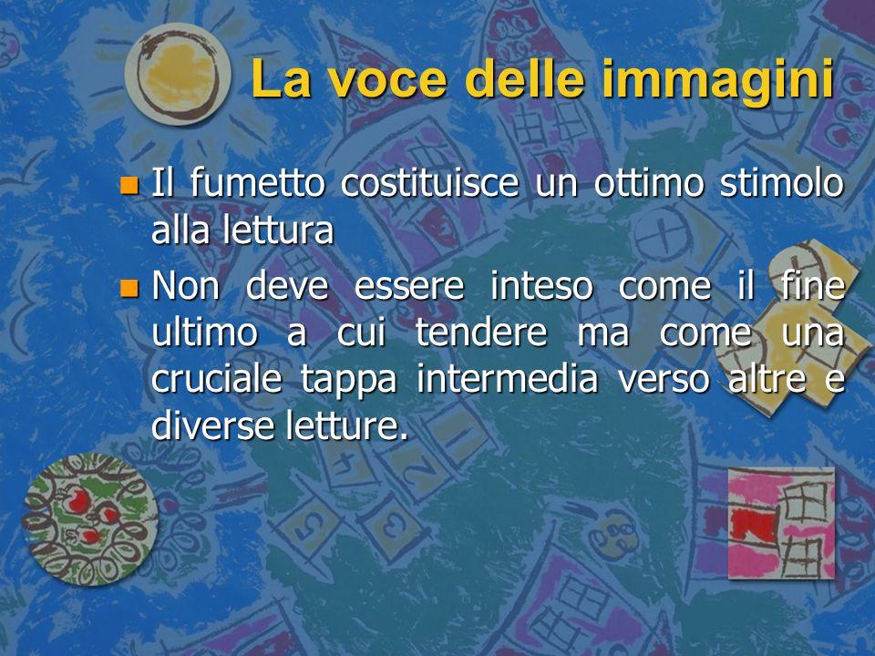 La voce delle immagini Il fumetto costituisce un ottimo stimolo alla lettura.