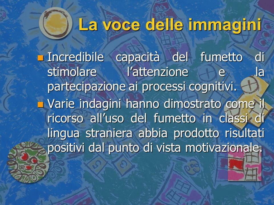 La voce delle immagini Incredibile capacità del fumetto di stimolare l'attenzione e la partecipazione ai processi cognitivi.
