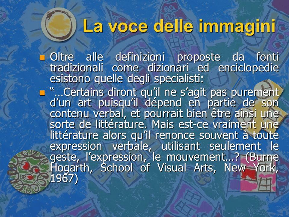 La voce delle immagini Oltre alle definizioni proposte da fonti tradizionali come dizionari ed enciclopedie esistono quelle degli specialisti: