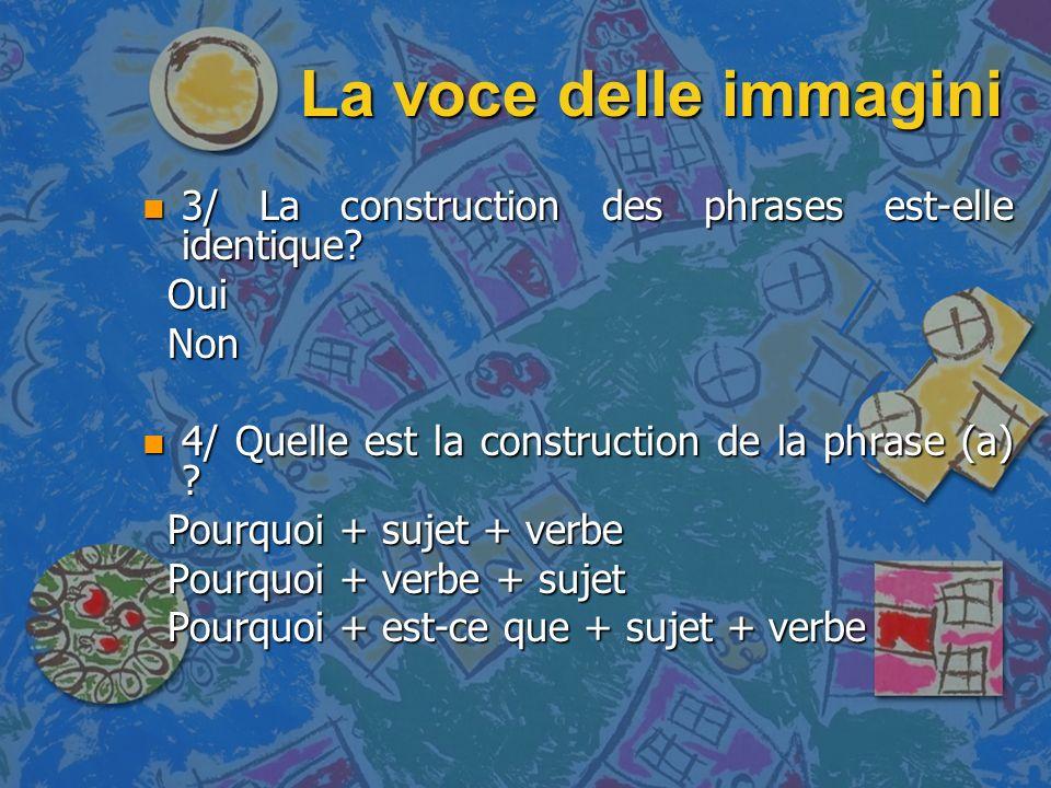 La voce delle immagini 3/ La construction des phrases est-elle identique Oui. Non. 4/ Quelle est la construction de la phrase (a)